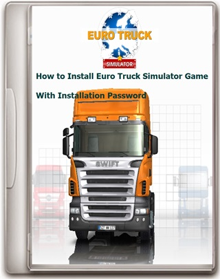 How to Install Euro Truck Simulator Game With Installation Password