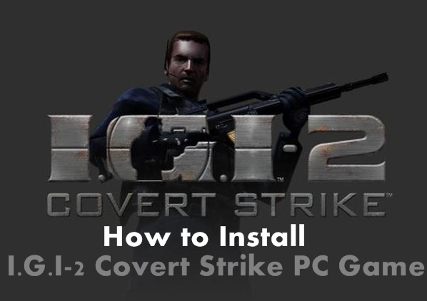 How to Install and Play I.G.I-2 Covert Strike PC Game