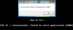How to fix GTA 4 SecuLauncher – failed to start application [2000]